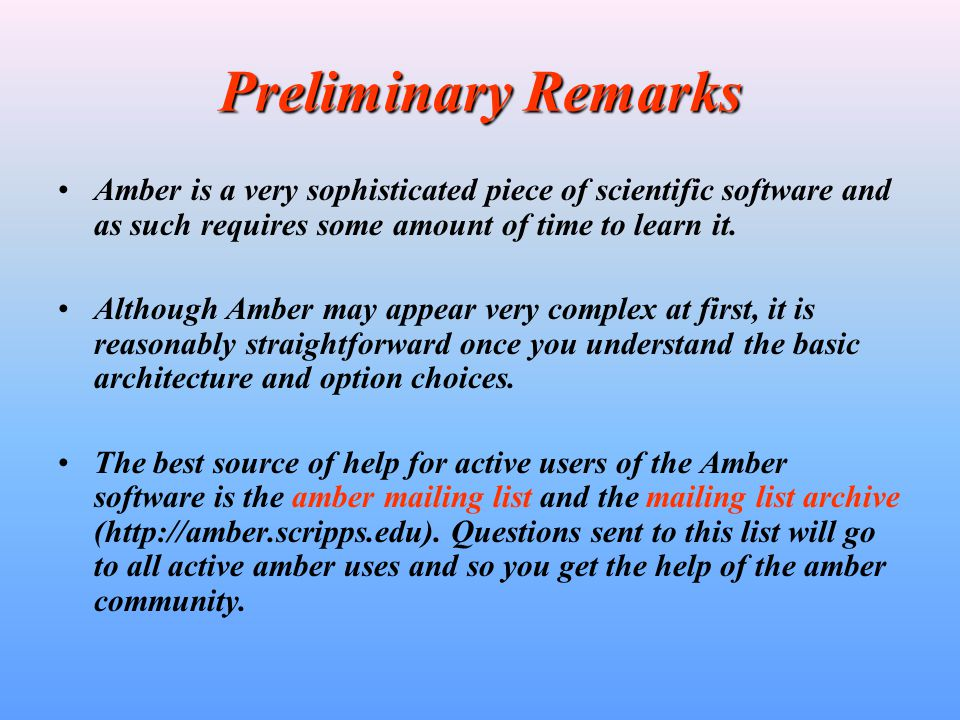 Preliminary Remarks Amber is a very sophisticated piece of scientific software and as such requires some amount of time to learn it.