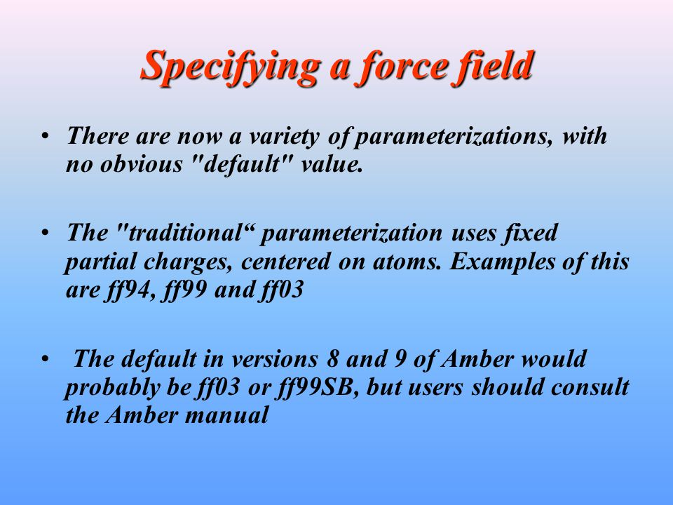 Specifying a force field There are now a variety of parameterizations, with no obvious