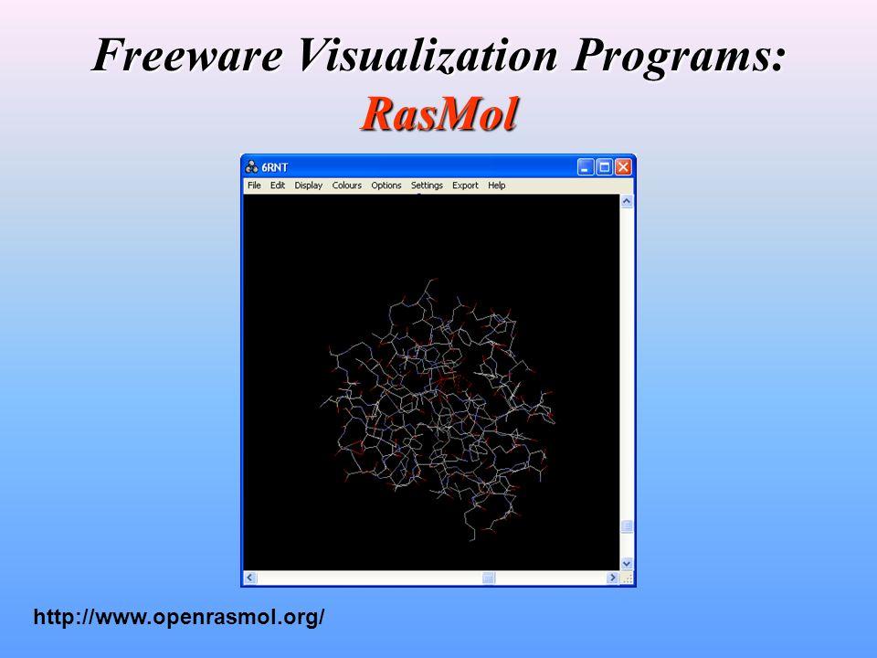 Freeware Visualization Programs: RasMol http://www.openrasmol.org/
