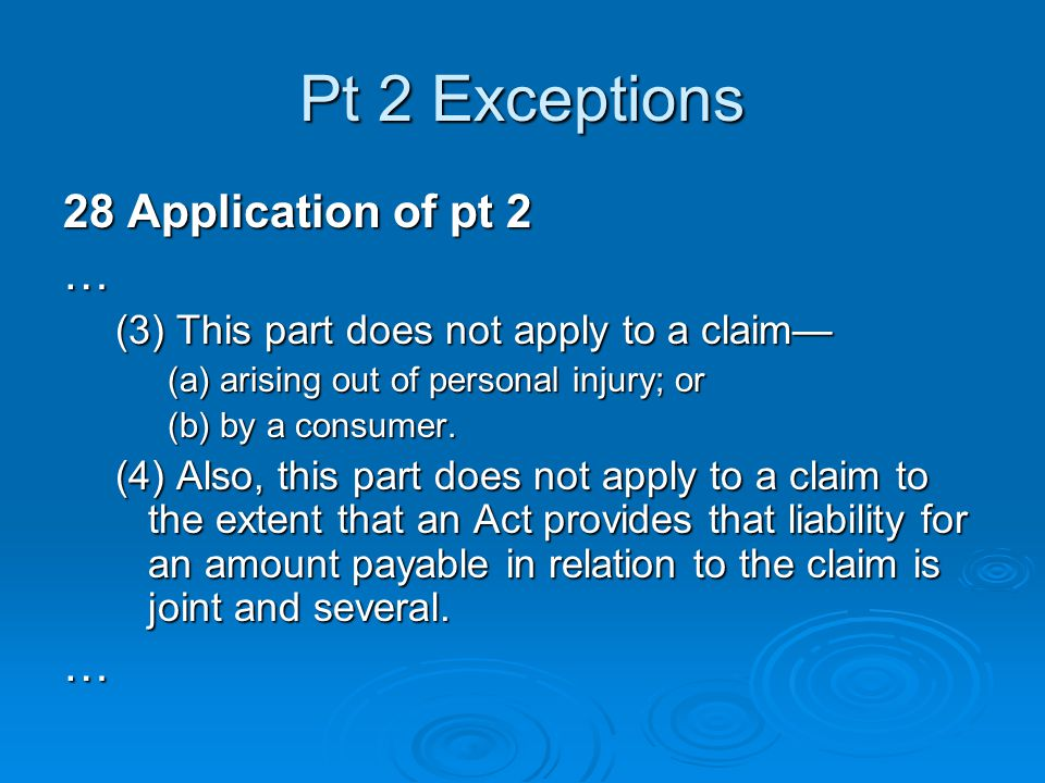Pt 2 Exceptions 28 Application of pt 2 … (3) This part does not apply to a claim— (a) arising out of personal injury; or (b) by a consumer.