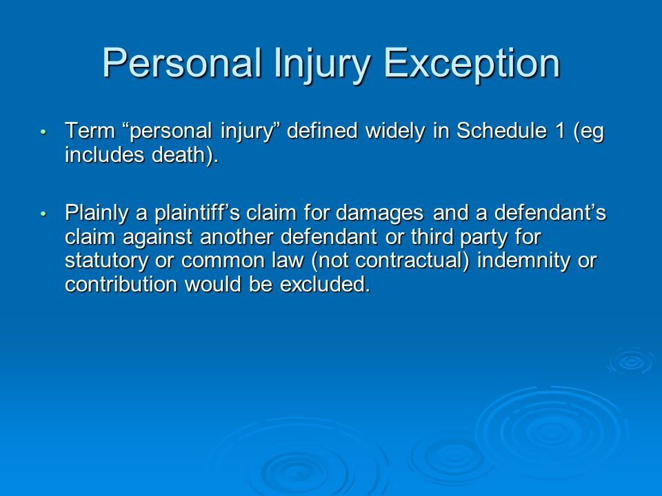 Personal Injury Exception Term personal injury defined widely in Schedule 1 (eg includes death).
