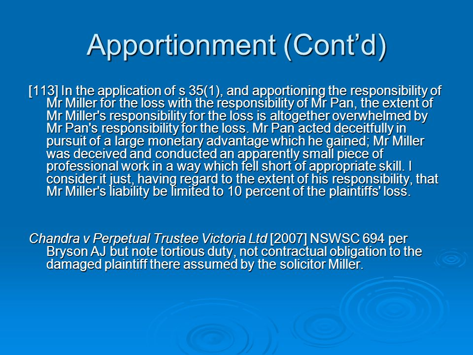 Apportionment (Cont'd) [113] In the application of s 35(1), and apportioning the responsibility of Mr Miller for the loss with the responsibility of Mr Pan, the extent of Mr Miller s responsibility for the loss is altogether overwhelmed by Mr Pan s responsibility for the loss.