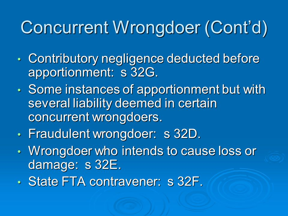 Concurrent Wrongdoer (Cont'd) Contributory negligence deducted before apportionment: s 32G.