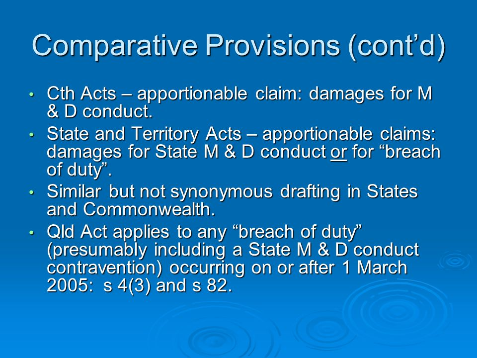 Comparative Provisions (cont'd) Cth Acts – apportionable claim: damages for M & D conduct.