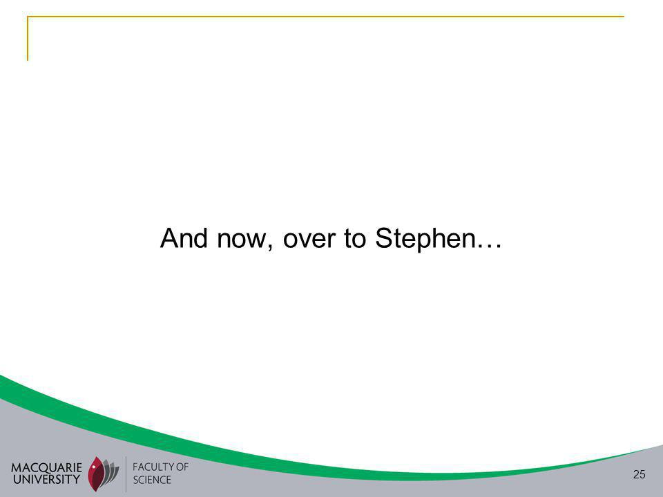 25 And now, over to Stephen…