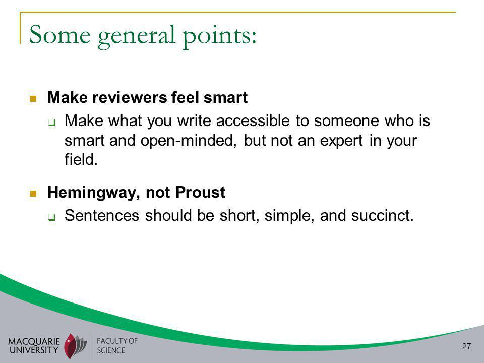 27 Some general points: Make reviewers feel smart  Make what you write accessible to someone who is smart and open-minded, but not an expert in your field.
