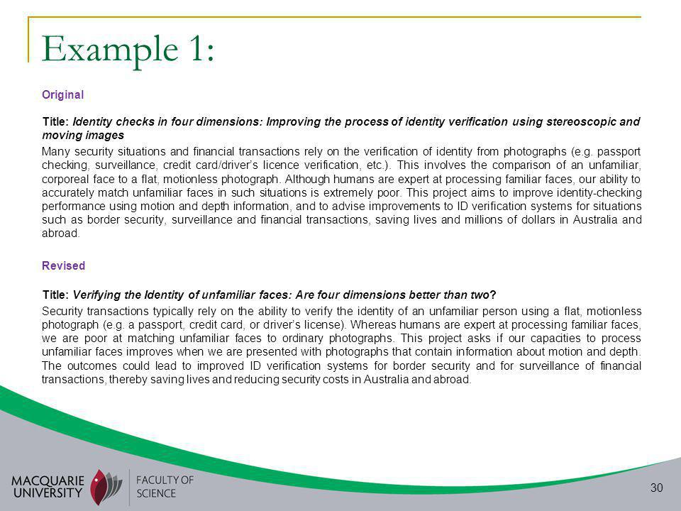 30 Example 1: Original Title: Identity checks in four dimensions: Improving the process of identity verification using stereoscopic and moving images Many security situations and financial transactions rely on the verification of identity from photographs (e.g.