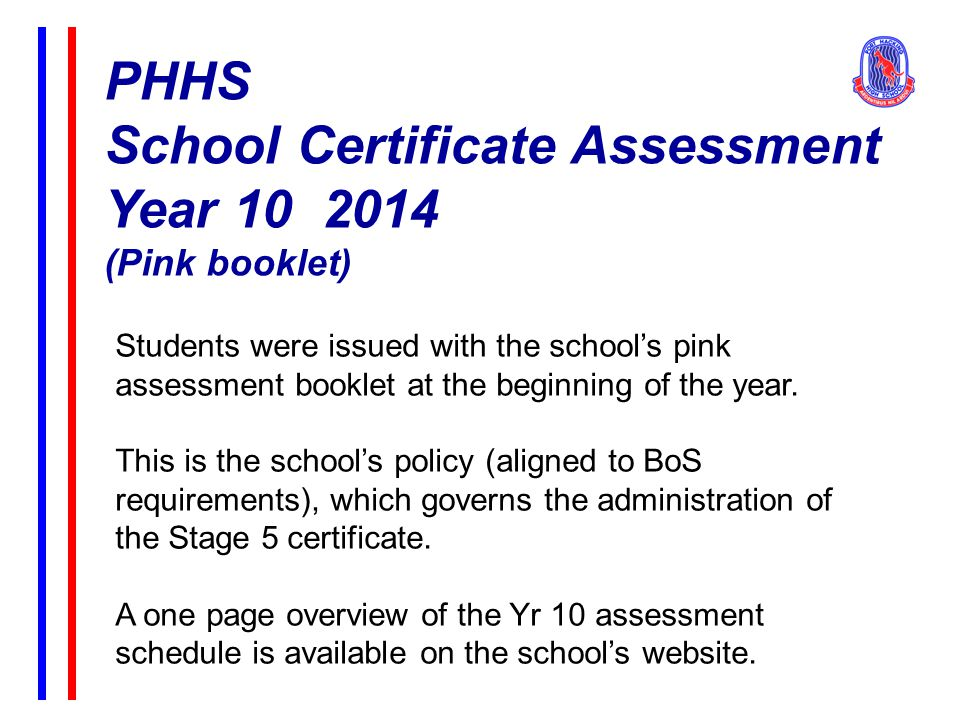 PHHS School Certificate Assessment Year 10 2014 (Pink booklet) Students were issued with the school's pink assessment booklet at the beginning of the