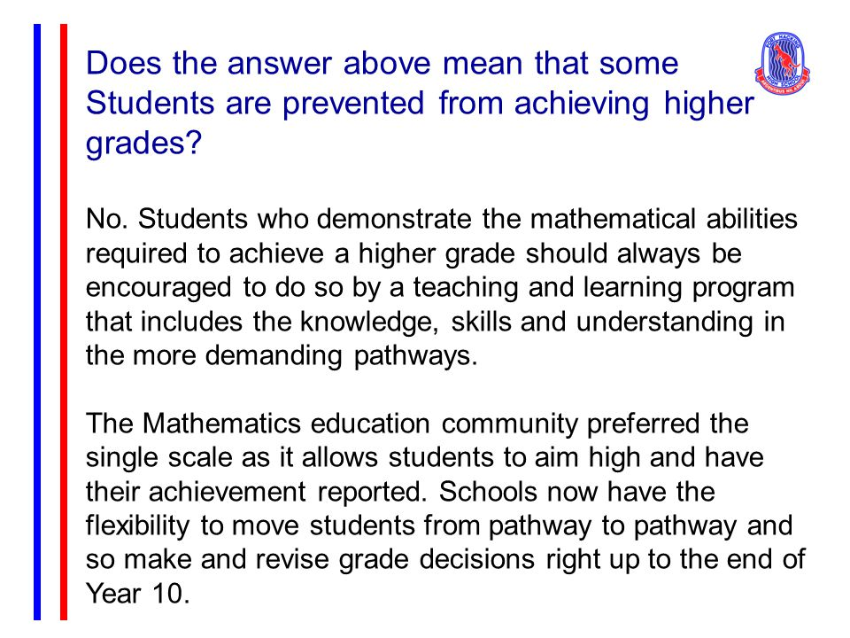Does the answer above mean that some Students are prevented from achieving higher grades? No. Students who demonstrate the mathematical abilities requ