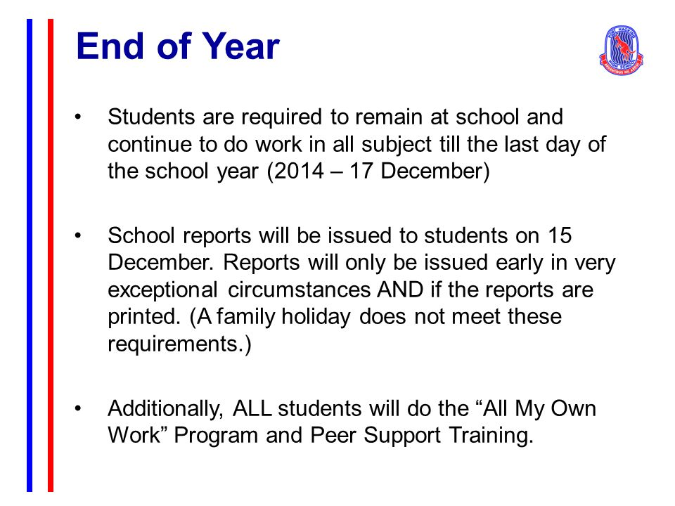 Students are required to remain at school and continue to do work in all subject till the last day of the school year (2014 – 17 December) School repo