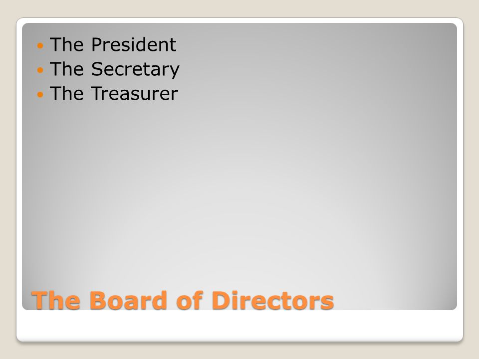 The Board of Directors The President The Secretary The Treasurer