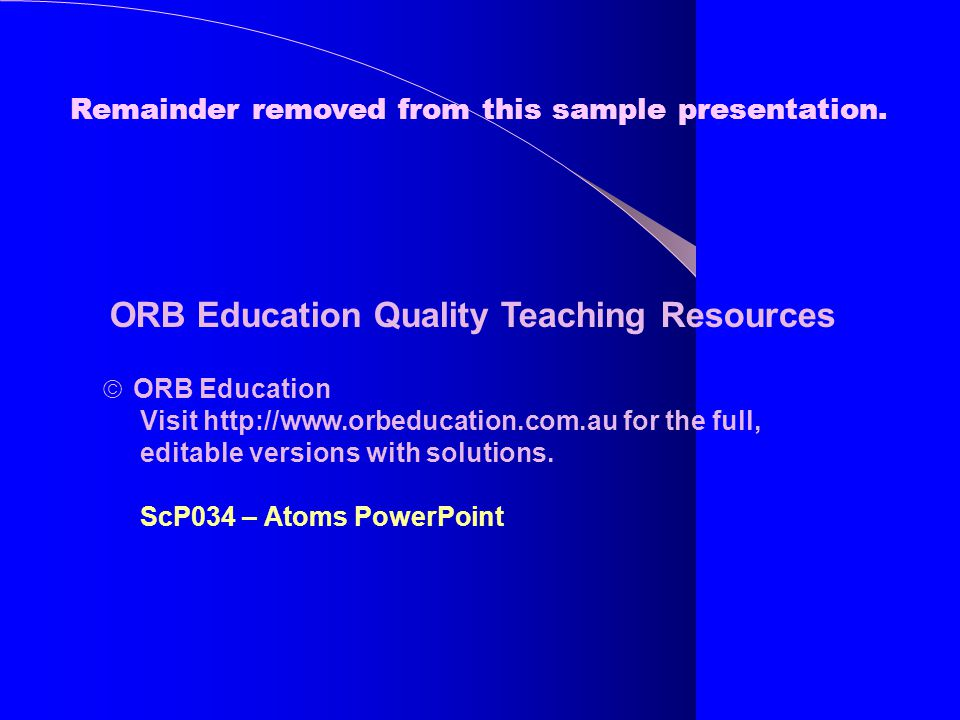 ORB Education Quality Teaching Resources  ORB Education Visit http://www.orbeducation.com.au for the full, editable versions with solutions. ScP034 –