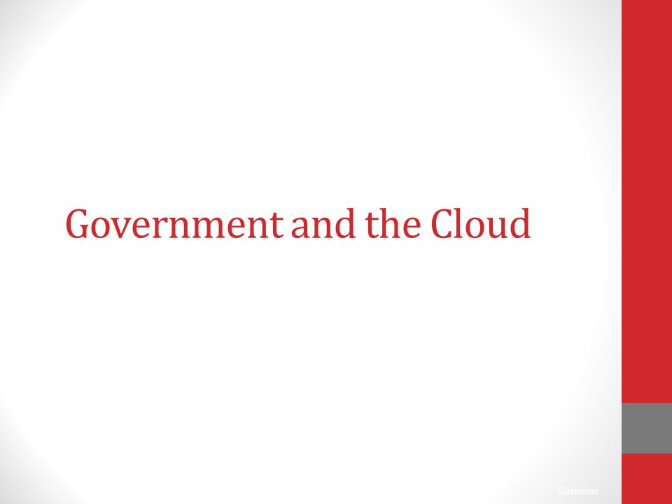Customer Government and the Cloud