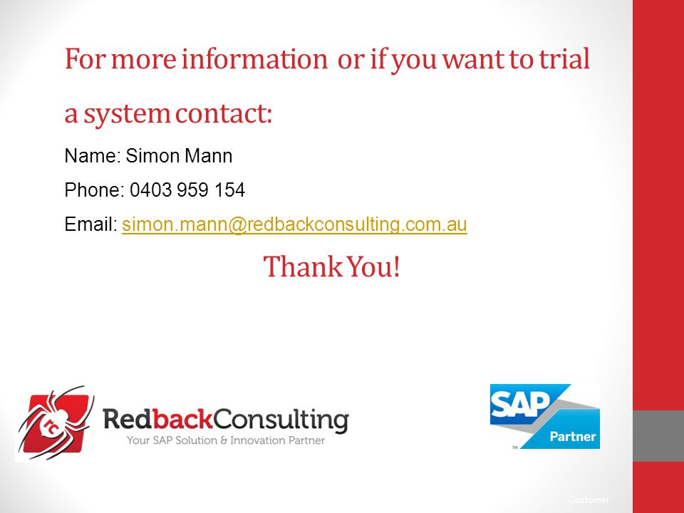 Customer Thank You! For more information or if you want to trial a system contact: Name: Simon Mann Phone: 0403 959 154 Email: simon.mann@redbackconsu