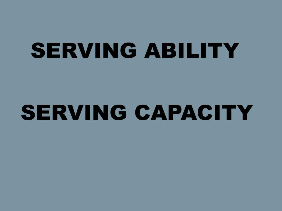 SERVING ABILITY SERVING CAPACITY