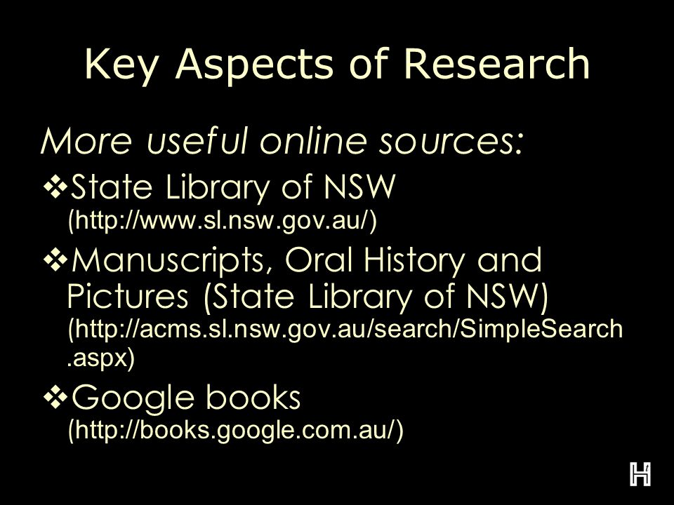 Key Aspects of Research More useful online sources:  State Library of NSW ( http://www.sl.nsw.gov.au/)  Manuscripts, Oral History and Pictures (State Library of NSW) ( http://acms.sl.nsw.gov.au/search/SimpleSearch.aspx)  Google books ( http://books.google.com.au/)