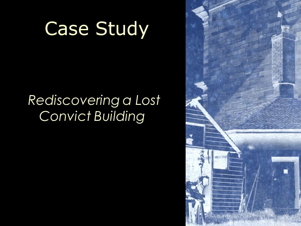 Case Study Rediscovering a Lost Convict Building