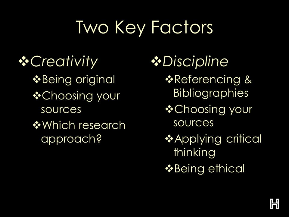 Two Key Factors  Creativity  Being original  Choosing your sources  Which research approach.