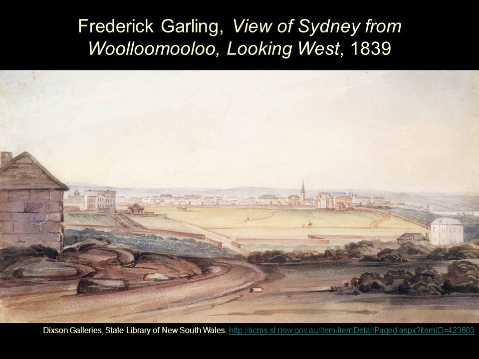 Frederick Garling, View of Sydney from Woolloomooloo, Looking West, 1839 Dixson Galleries, State Library of New South Wales.