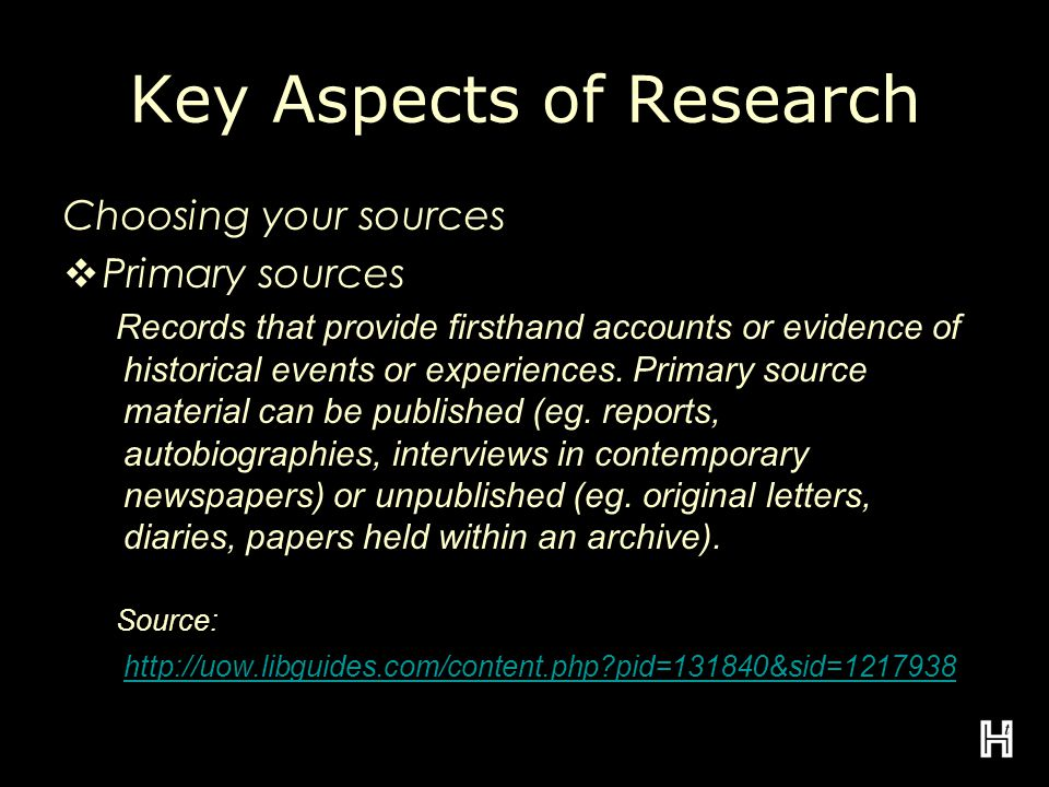 Key Aspects of Research Choosing your sources  Primary sources Records that provide firsthand accounts or evidence of historical events or experiences.