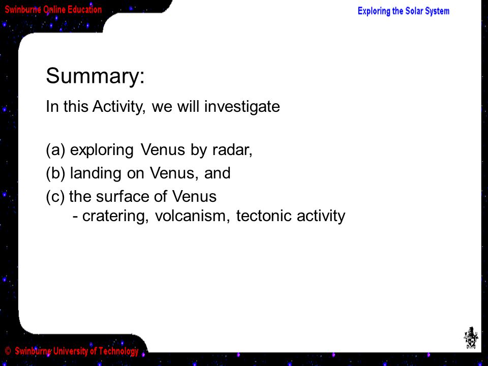 (a) Exploring Venus by Radar Venus' thick covering of clouds rules out the use of optical astronomy.