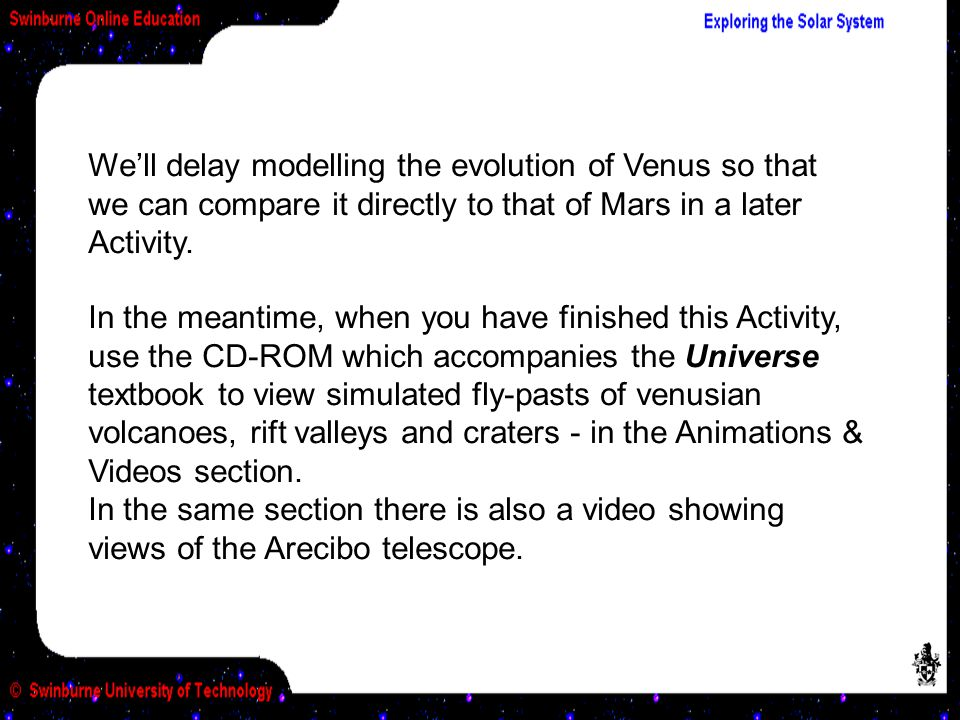 We'll delay modelling the evolution of Venus so that we can compare it directly to that of Mars in a later Activity.