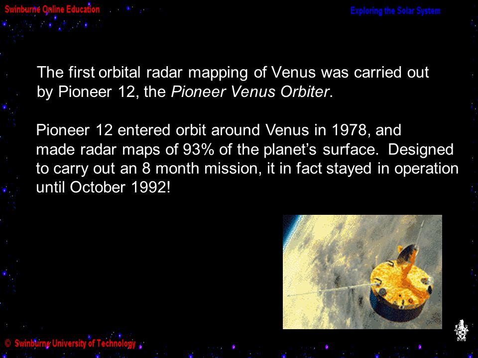 The first orbital radar mapping of Venus was carried out by Pioneer 12, the Pioneer Venus Orbiter.