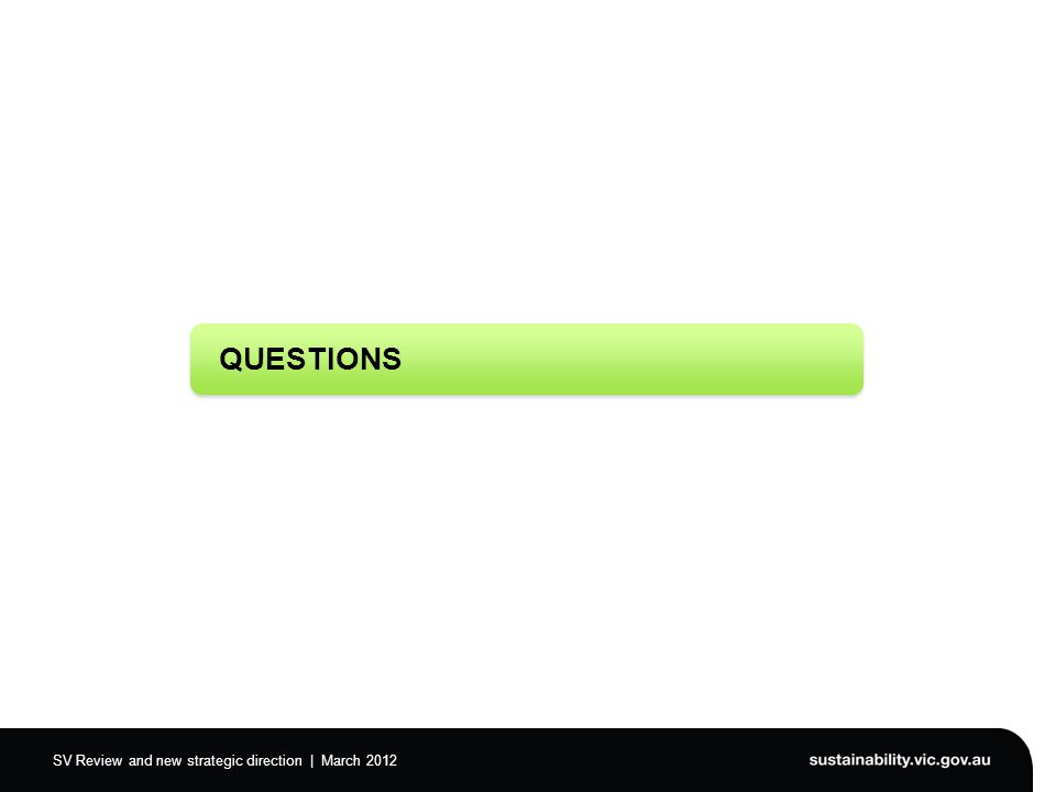 SV Review and new strategic direction | March 2012 QUESTIONS