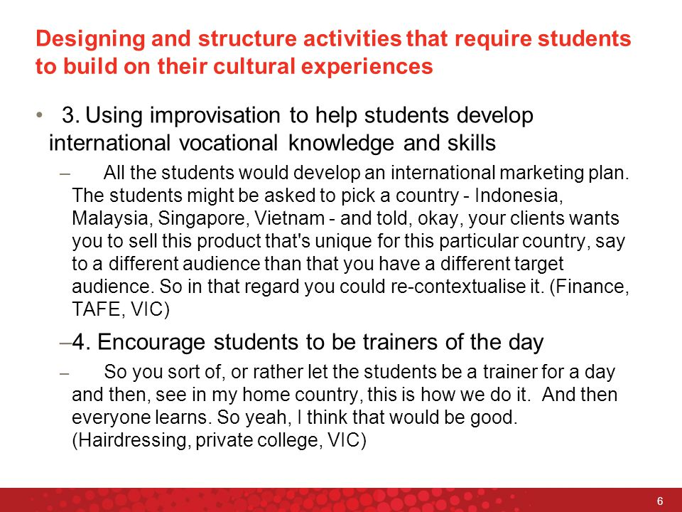 6 Designing and structure activities that require students to build on their cultural experiences 3.