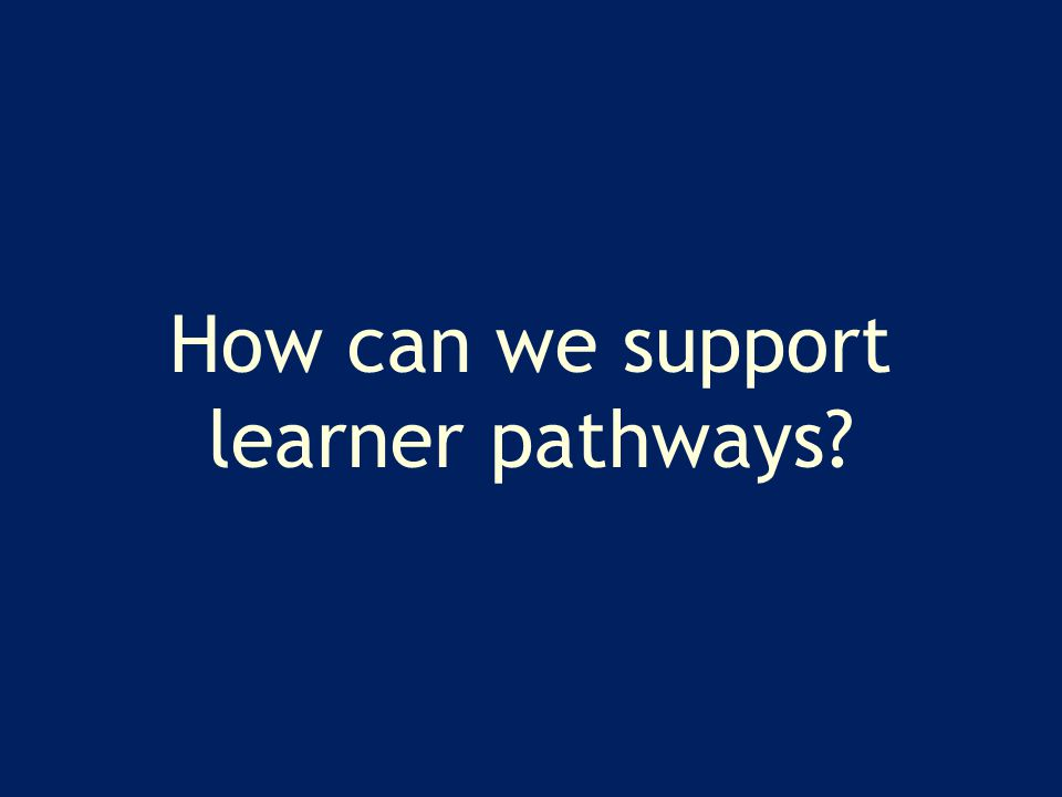 How can we support learner pathways