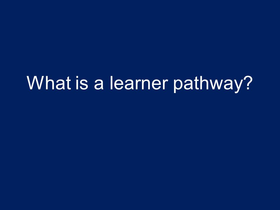 What is a learner pathway?