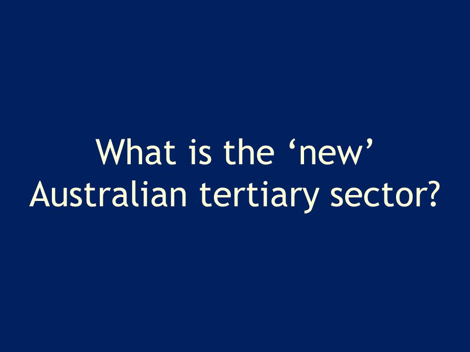 What is the 'new' Australian tertiary sector?