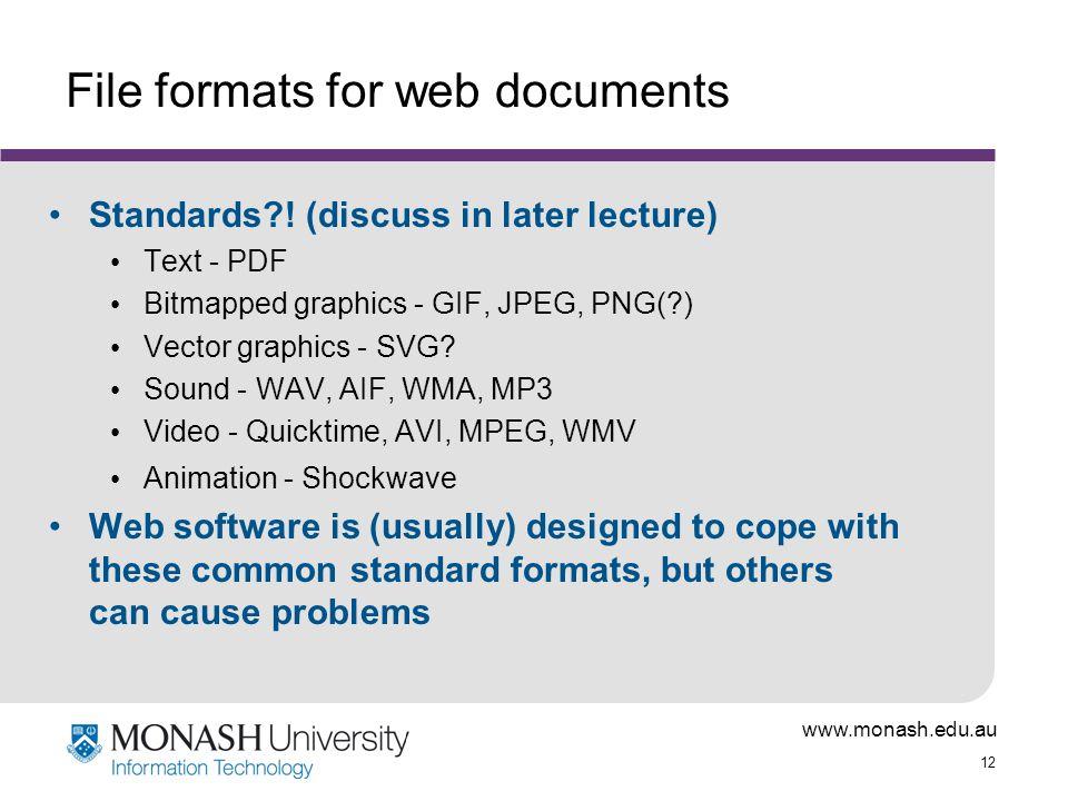 www.monash.edu.au 12 File formats for web documents Standards .