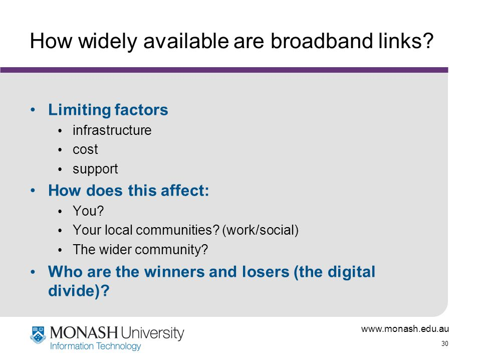 www.monash.edu.au 30 How widely available are broadband links.