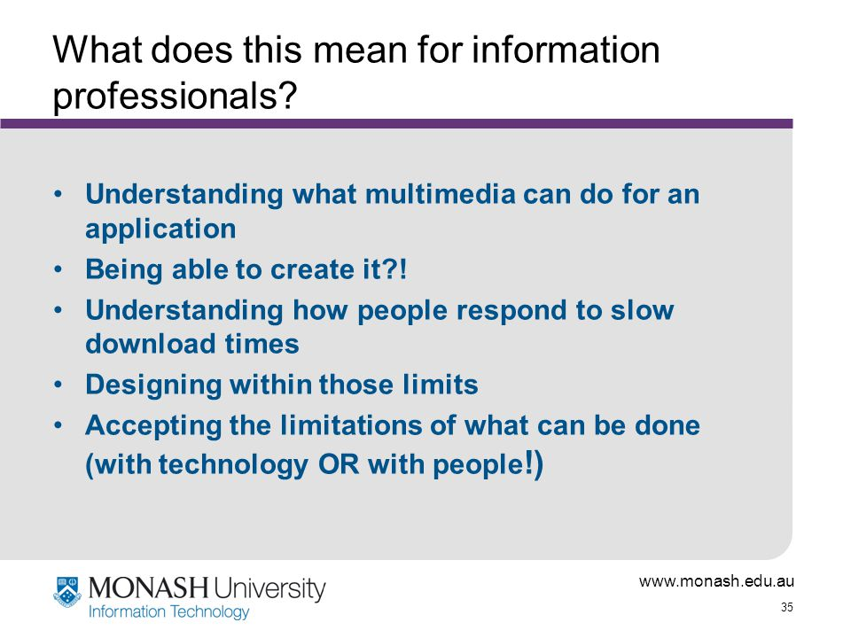 www.monash.edu.au 35 What does this mean for information professionals.