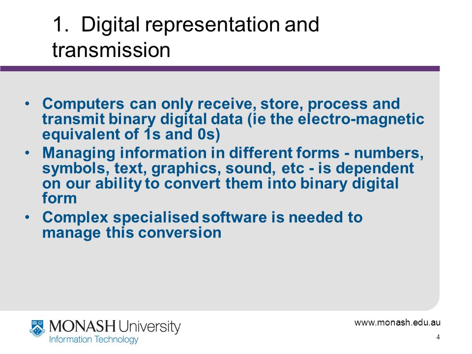 www.monash.edu.au 15 Typical transmission speeds (in bits/sec) Normal telephone lines (POTS) - 56k ISDN - 128k DSL - 256k-1.5m Satellite - 400k Wireless - 1m - 5m Cable - 500k - 2m Ethernet 10m - 1000m BUT NOTE: All speeds are VERY sensitive to traffic conditions, etc and 'real' speeds are usually much lower than theoretical speeds