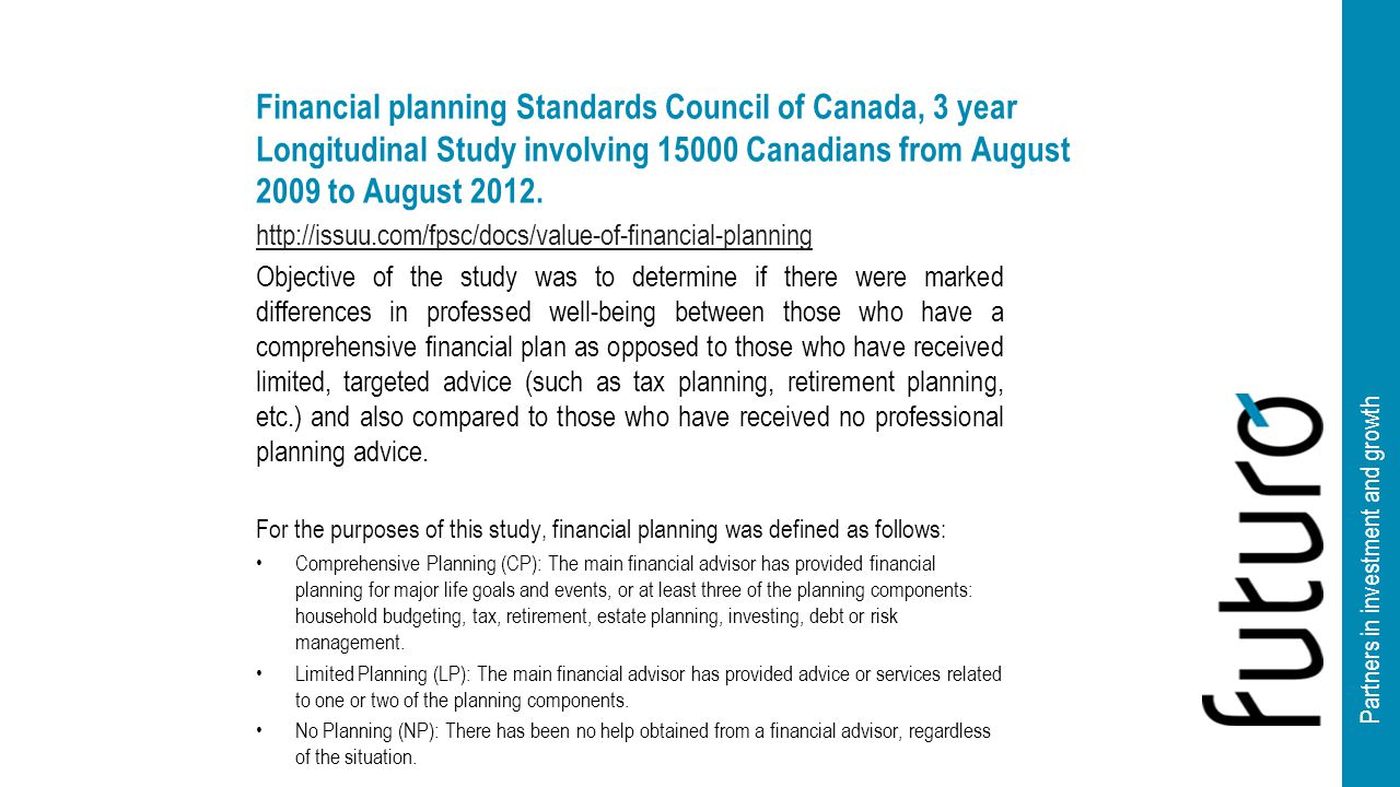 Partners in investment and growth Financial planning Standards Council of Canada, 3 year Longitudinal Study involving 15000 Canadians from August 2009 to August 2012.