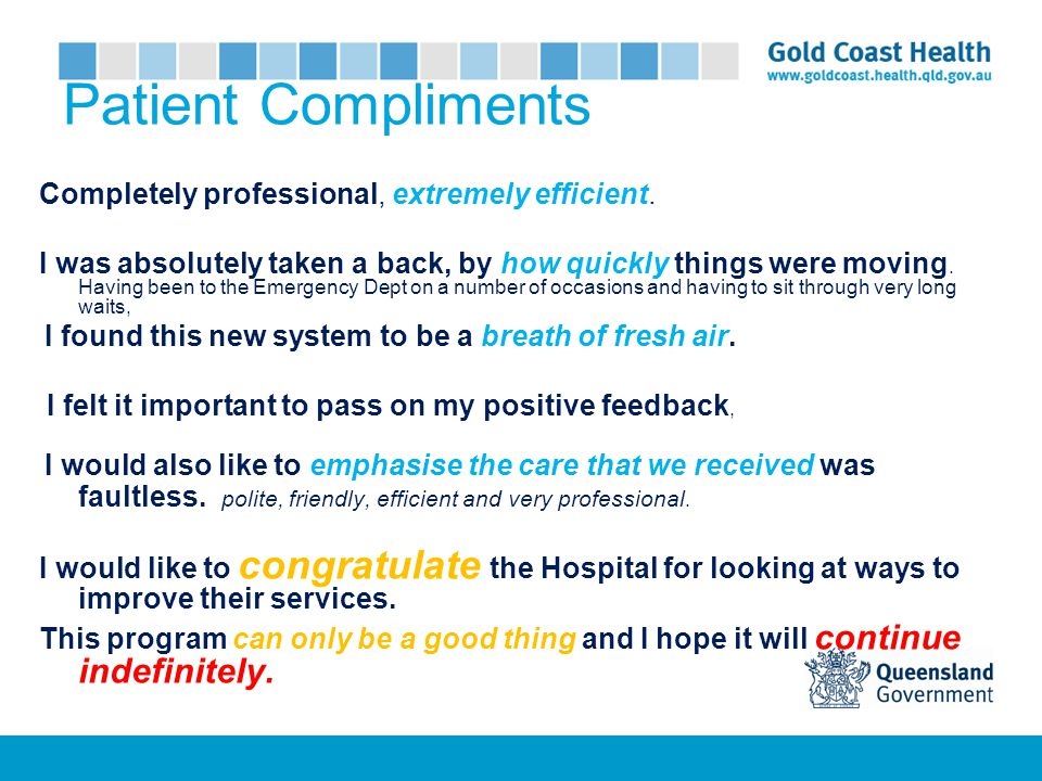 Patient Compliments Completely professional, extremely efficient.