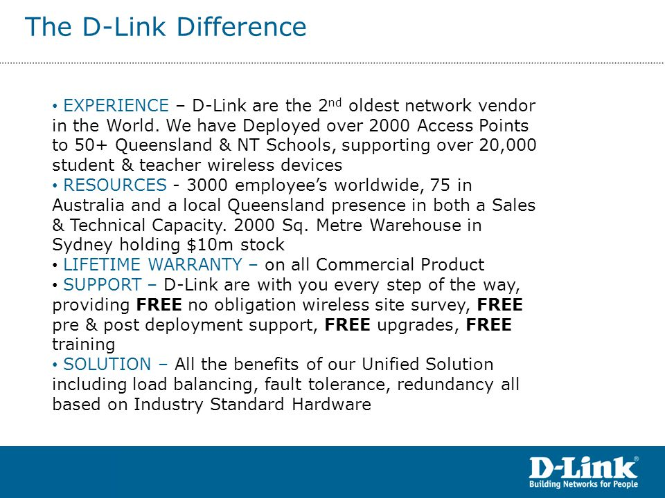 The D-Link Difference EXPERIENCE – D-Link are the 2 nd oldest network vendor in the World.