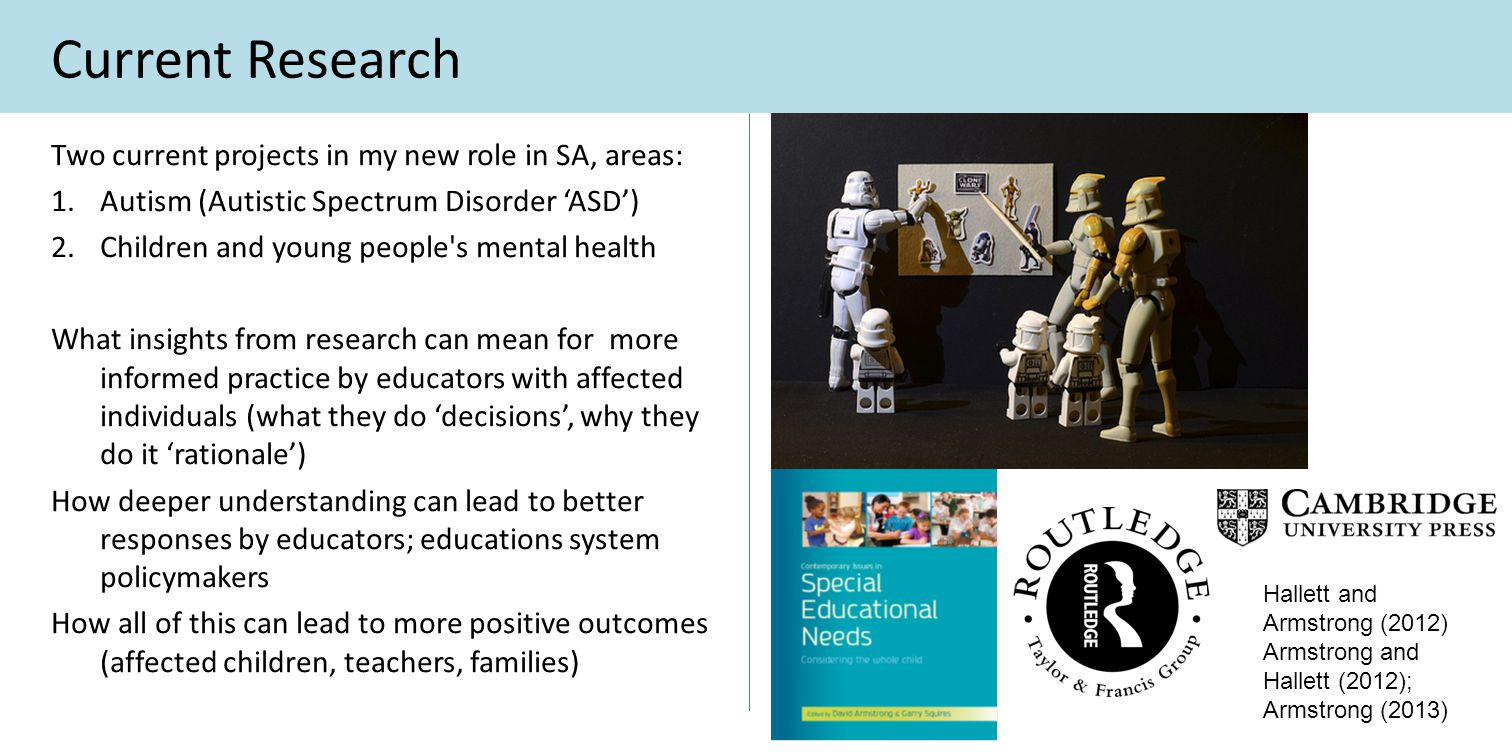 Current Research Two current projects in my new role in SA, areas: 1.Autism (Autistic Spectrum Disorder 'ASD') 2.Children and young people's mental he