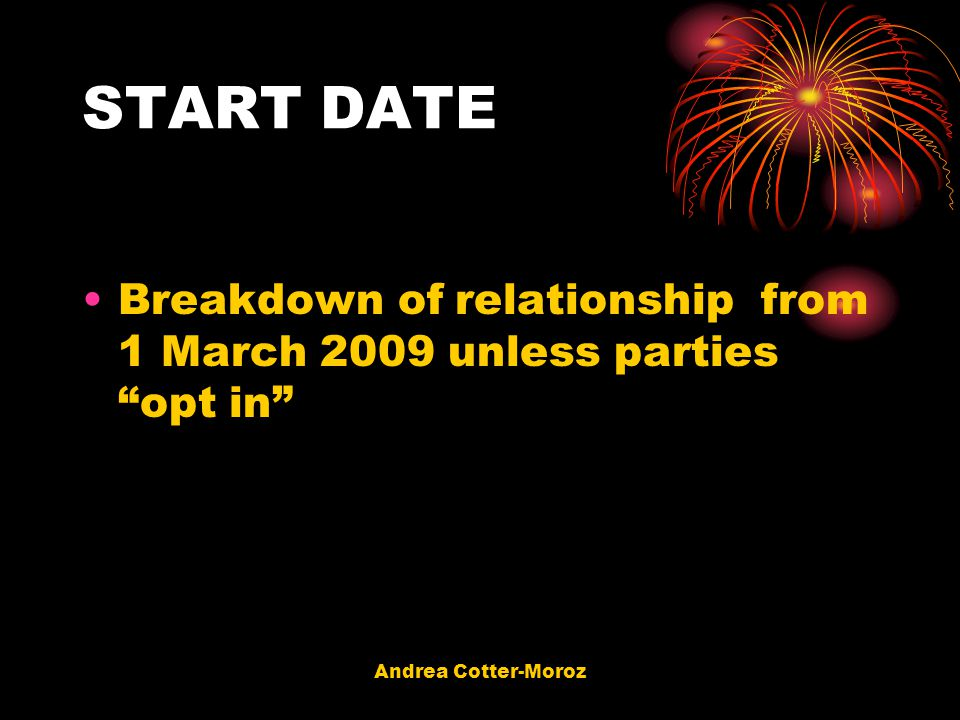 "Andrea Cotter-Moroz START DATE Breakdown of relationship from 1 March 2009 unless parties ""opt in"""