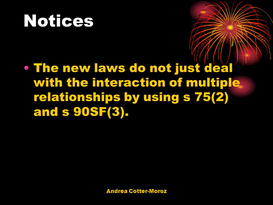 Andrea Cotter-Moroz Notices The new laws do not just deal with the interaction of multiple relationships by using s 75(2) and s 90SF(3).
