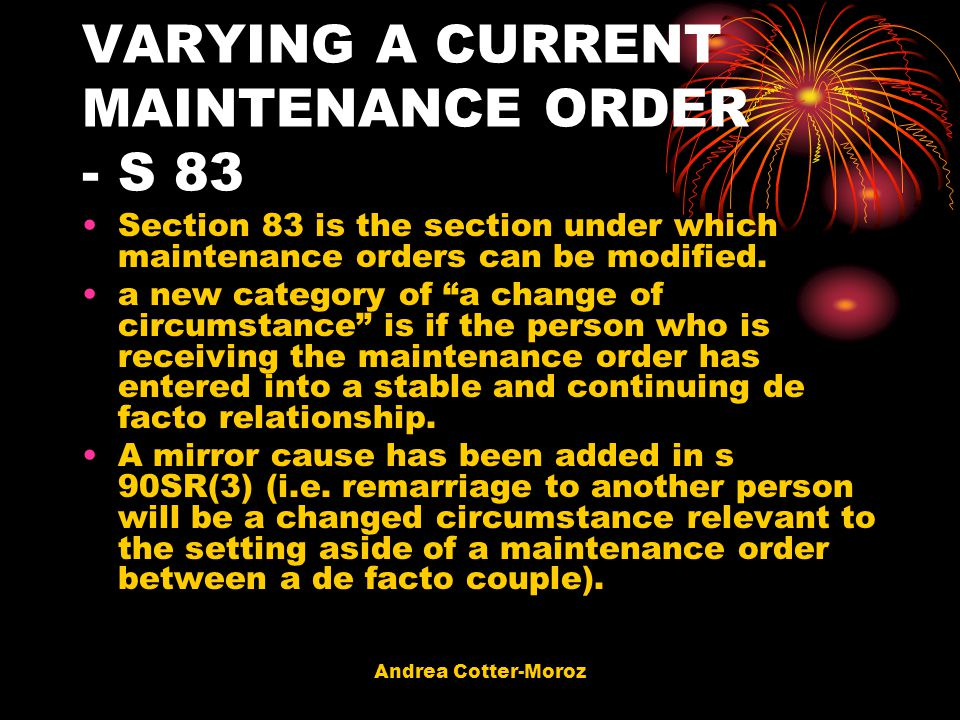 Andrea Cotter-Moroz VARYING A CURRENT MAINTENANCE ORDER - S 83 Section 83 is the section under which maintenance orders can be modified. a new categor