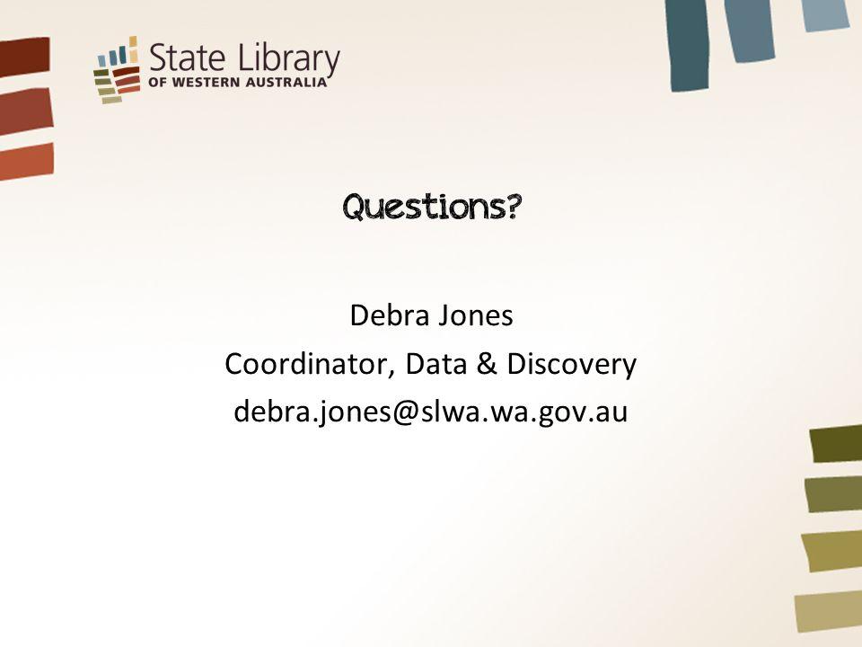 Debra Jones Coordinator, Data & Discovery debra.jones@slwa.wa.gov.au