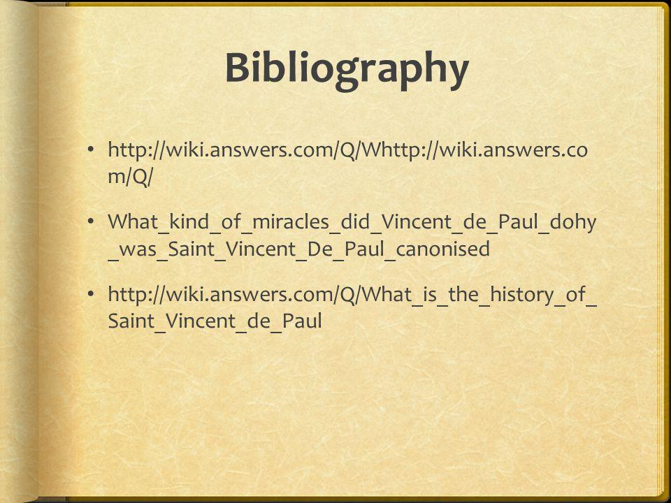 Bibliography http://wiki.answers.com/Q/Whttp://wiki.answers.co m/Q/ What_kind_of_miracles_did_Vincent_de_Paul_dohy _was_Saint_Vincent_De_Paul_canonise