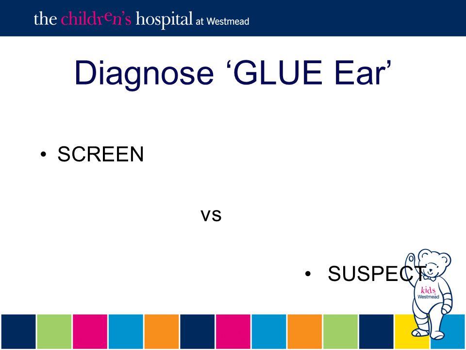 Diagnose 'GLUE Ear' SCREEN vs SUSPECT