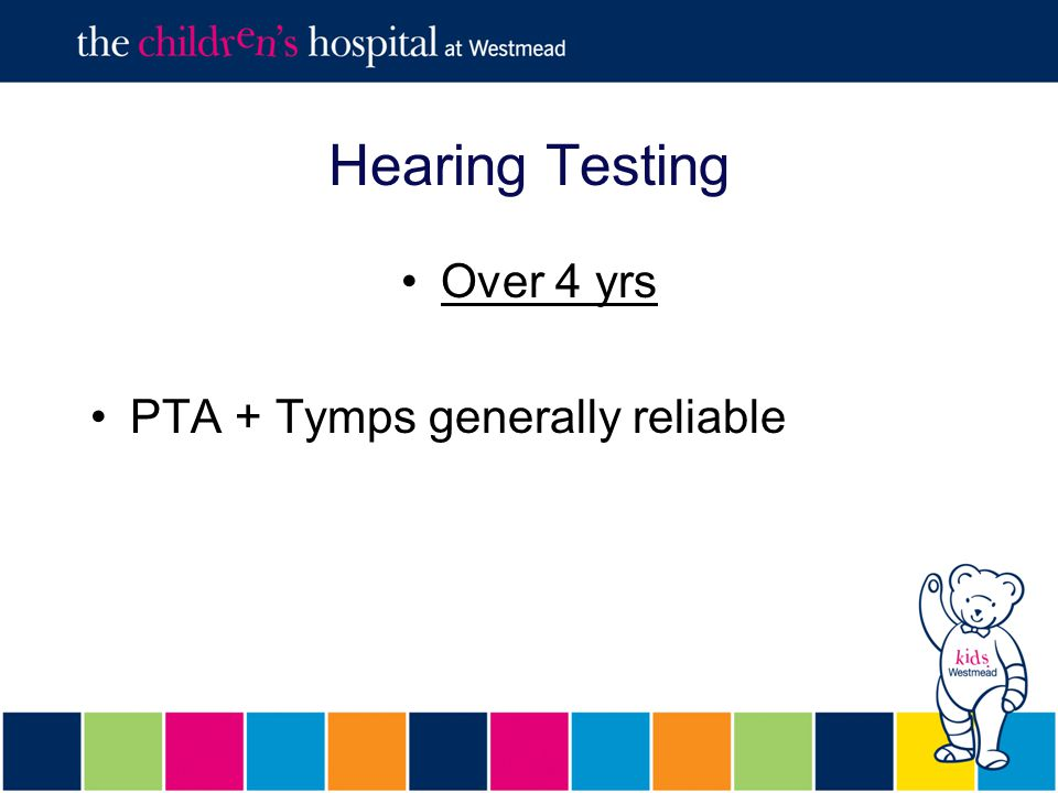 Hearing Testing Over 4 yrs PTA + Tymps generally reliable