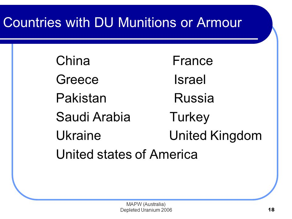 MAPW (Australia) Depleted Uranium 200618 China France Greece Israel Pakistan Russia Saudi Arabia Turkey Ukraine United Kingdom United states of America Countries with DU Munitions or Armour