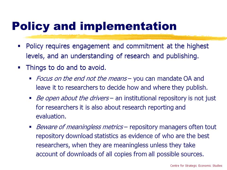 Policy and implementation  Policy requires engagement and commitment at the highest levels, and an understanding of research and publishing.