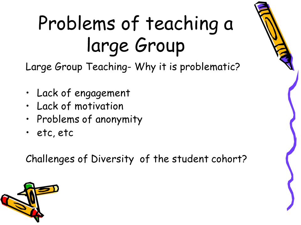 Problems of teaching a large Group Large Group Teaching- Why it is problematic.